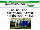 Bài báo cáo: Xử lý nước cấp từ nguồn nước ngầm