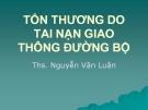 Bài giảng Tổn thương do tai nạn giao thông đường bộ - ThS. Nguyễn Văn Luân
