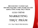 Giáo trình Marketing thực phẩm - ThS. Trần Phi Hoàng