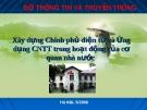 Bài thuyết trình: Xây dựng chính phủ điện tử và ứng dụng CNTT trong hoạt động của cơ quan nhà nước