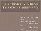 Thuyết trình: Quy trình tuyển dụng nhân sự tại công ty Arkema Việt Nam