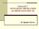 Chuyên đề 7: Ngân hàng trung ương & chính sách tiền tệ - Dr. Nguyễn Thị Lan