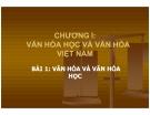 Bài giảng Văn hóa học và văn hóa Việt Nam: Bài 1 - Văn hóa và văn hóa học