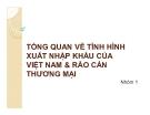 Thuyết trình: Tổng quan về tình hình xuất nhập khẩu của Việt Nam và rào cản thương mại