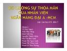 Thuyết trình: Đo lường sự thõa mãn của nhân viên ngân hàng Đại Á - Hồ Chí Minh