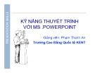 Bài giảng Kỹ năng thuyết trình với MS. Powerpoint - GV. Phạm Thanh An