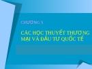 Bài giảng Kinh doanh quốc tế - Chương 3: Các học thuyết thương mại và đầu tư quốc tế