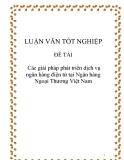 Luận văn tốt nghiệp: Các giải pháp phát triển dịch vụ ngân hàng điện tử tại Ngân hàng ngoại thương Việt Nam