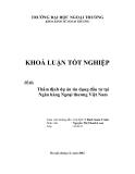 Khóa luận tốt nghiệp: Thẩm định dự án tín dụng đầu tư tại ngân hàng Ngoại thương Việt Nam