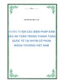 Chuyên đề thực tập: Hoàn thiện các biện pháp bảo đảm an toàn trong Thanh toán quốc tế tại Ngân hàng Thương mại cổ phần Ngoại Thương Việt Nam