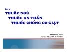 Bài giảng Thuốc ngủ, thuốc an thần, thuốc chống co giật - GV. Trần Ngọc Châu