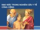 Bài giảng Đạo đức trong nghiên cứu y tế công cộng - ThS. Hứa Thanh Thủy