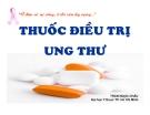 Bài giảng Thuốc điều trị ung thư - GV. Trần Ngọc Châu
