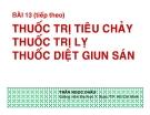Bài giảng Thuốc trị tiêu chảy, thuốc trị lỵ, thuốc diệt giun sán - GV. Trần Ngọc Châu