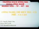 Bài giảng Công nghệ chế biến trà - cà phê - cacao - GV. Nguyễn Thành Công