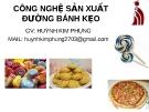Bài giảng Công nghệ sản xuất đường bánh kẹo  - GV. Huỳnh Kim Phụng