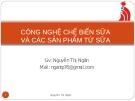 Bài giảng Công nghệ chế biến sữa và các sản phẩm từ sữa - GV. Nguyễn Thị Ngân