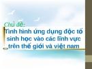 Bài giảng Tình hình ứng dụng độc tố sinh học vào các lĩnh vực trên thế giới và Việt Nam