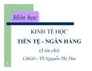 Bài giảng Kinh tế học tiền tệ - ngân hàng: Vấn đề 1 -  TS Nguyễn Thị Thư