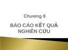 Bài giảng Phương pháp nghiên cứu khoa học - Chương 8: Báo cáo kết quả nghiên cứu
