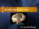 Bài giảng Tai biến mạch máu não - TS. Cao Phi Long