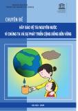 Chuyên đề Hãy bảo vệ tài nguyên nước vì chúng ta và sự phát triển cộng đồng bền vững: P1