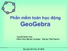Bài giảng Phần mềm toán học động GeoGebra - Nguyễn Danh Nam