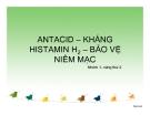 Bài thuyết trình: Antacid - Kháng sinh Histamin H2 - Bảo vệ niêm mạc