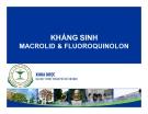 Bài giảng Kháng sinh Macrolid và Fluoroquinolon