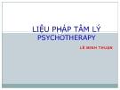Bài giảng Liệu pháp tâm lý Psychotherapy - ThS. Lê Minh Thuận