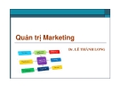 Bài giảng Quản trị marketing: Chương 1 - Dr. Lê Thành Long