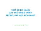 Bài giảng Một số kỹ năng dạy trẻ khiếm thính trong lớp học hòa nhập - Dương Chí Thanh