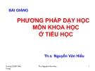 Bài giảng Phương pháp dạy học môn Khoa học tiểu học - ThS. Nguyễn Văn Hiểu