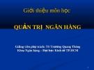 Bài giảng Quản trị ngân hàng: Giới thiệu môn học  - TS. Trương Quang Thông