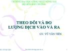 Bài giảng Theo dõi và đo lượng dịch vào ra - GV. Vũ Văn Tiến