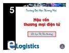 Bài giảng Hậu cần thương mại điện tử: Chương 5 - GV. Lục Thị Thu Hường
