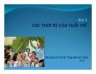 Bài giảng Bài 1: Các thời kỳ của tuổi trẻ - BS. Huỳnh Thị Minh Tâm