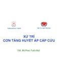 Bài giảng Xử trí cơn tăng huyết áp cấp cứu - ThS.BS. Phan Tuấn Đạt