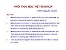Bài giảng Phôi thai học hệ tim mạch - PGS.TS. Nguyễn Thị Bình