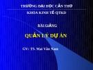 Bài giảng Quản lý dự án - TS. Mai Văn Nam