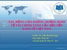 Thuyết trình: Tác động của khủng hoảng kinh tế tài chính toàn cầu đến nền kinh tế Việt Nam