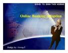 """Thuyết trình: """"Online Banking adoption: an empirical analysis"""".Sự chấp nhận Ngân hàng trực tuyến: Một phân tích thực nghiệm"""