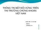 Bài thuyết trình: Thông tin bất đối xứng trên thị trường chứng khoán Việt Nam