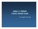 Bài giảng Sinh lý bệnh Chức năng gan - TS. Nguyễn Lĩnh Toàn
