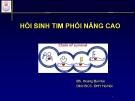 Bài giảng Hồi sinh tim phổi nâng cao - BS. Hoàng Bùi Hải