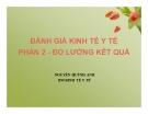 Bài giảng Đánh giá kinh tế y tế: Phần 2 -  Nguyễn Quỳnh Anh