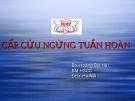 Bài giảng Cấp cứu ngừng tuần hoàn - BS. Hoàng Bùi Hải