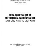 Ebook Sự đa dạng văn hóa và đối thoại giữa các nền văn hóa - Một góc nhìn từ Việt Nam: Phần 1 - Phạm Xuân Nam