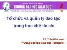 Bài giảng Tổ chức và quản lý đào tạo trong học chế tín chỉ - TS. Trần Hữu Hoan