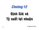 Bài giảng Chương 12: Định giá và tỷ suất lợi nhuận - TS. Nguyễn Văn Thuận